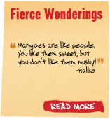 Fierce Wonderings - 'Mangoes are like people you like them sweet, but you don't like them mushy!' - Hallie
